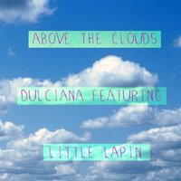 Above the Clouds — Little Lapin, Dulciana