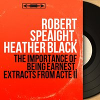 The Importance of Being Earnest, Extracts from Acte II — Robert Speaight, Heather Black