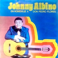En Homenaje a Don Pedro Flores — Johnny Albino