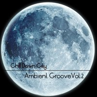 Chill Down City - Ambient Grooves Vol. 2 — сборник