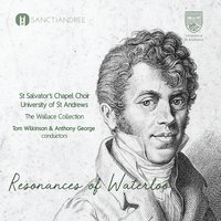 Resonances of Waterloo — Various Composers, The Wallace Collection, Anthony George, Tom Wilkinson, St Salvator's Chapel Choir