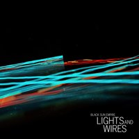 Lights and Wires — Black Sun Empire