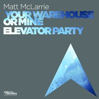 Your Warehouse Or Mine & Elevator Party — Matt Mclarrie