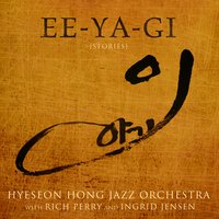 Ee-Ya-Gi (Stories) — Ingrid Jensen, Rich Perry, Hyeseon Hong Jazz Orchestra