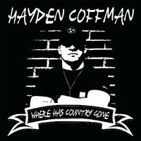 Where Has Country Gone — Hayden Coffman