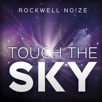 Touch the Sky — Rockwell Noize