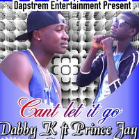 Cant Let It Go — Dabby K, Prince Jay