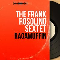 Ragamuffin — The Frank Rosolino Sextet