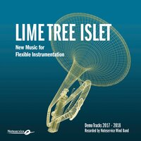 Lime Tree Islet - New Music for Flexible Instrumentation - Demo Tracks 2017-2018 — Noteservice Wind Band, Bjørn Breistein