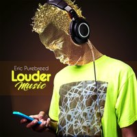 Louder Music — Eric Purebreed