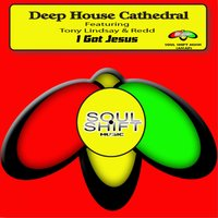 I Got Jesus — Deep House Cathedral