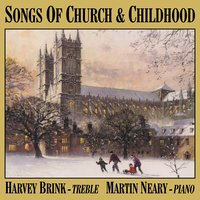 Songs of Church & Childhood — Engelbert Humperdinck, Martin Neary, Max Reger, John Ireland, Samuel Crossman, Harvey Brink, Антонио Вивальди, Иоганнес Брамс, Габриэль Форе
