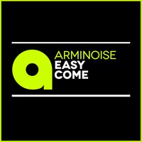 Easy Come — Arminoise
