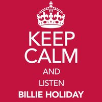 Keep Calm and Listen Billie Holiday — Billie Holiday