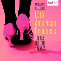 Milestones of Legends - Latin American Crooners, Vol. 10 — Lucho Gatica