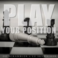 Play Your Position — Lu Skywalker, Og Scrambler
