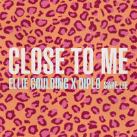 Close To Me — Ellie Goulding, Diplo, Swae Lee