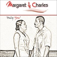 Only You — Margaret, Charles