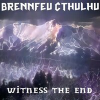 Witness the End — Brennfeu Cthulhu