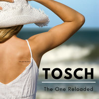 The One (Reloaded) — Tosch