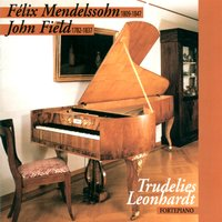Mendelssohn: Piano Sonata No. 2 in G Minor - Variations sérieuses in D Minor & Field: Piano Sonata No. 1 in E-Flat Major - Nocturnes No. 13, No. 14, No. 18 — Феликс Мендельсон, John Field, Trudelies Leonhardt