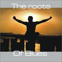 The Roots of Blues — Various Artists & Steve Lomas