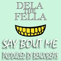 Say About me — Dela the Fella