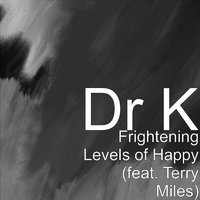 Frightening Levels of Happy — Dr K, Terry Miles