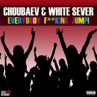 Everybody Fucking Jump — Choubaev, White Sever