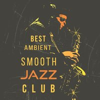 Best Ambient Smooth Jazz Club: Positive Emotions, Sexy Relaxing
