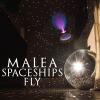 Spaceships Fly — Malea