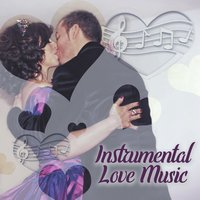 Instrumental Love Music – Jazz Music for Lovers, Romance & Love, Sensual Night, Erotic Moves — Music for Quiet Moments
