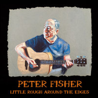 Little Rough Around the Edges — Peter Fisher