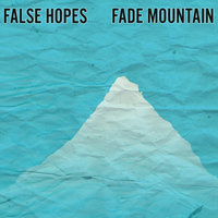 Fade Mountain — False Hopes