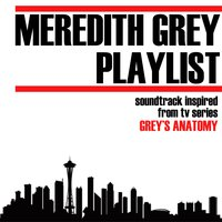 Meredith Grey Playlist (Soundtrack Inspired from TV Series Grey's Anatomy) — сборник