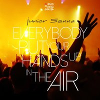 Everybody Put Your Hands up in the Air — Junior Senna