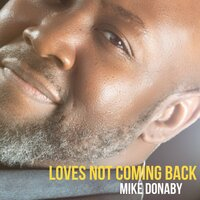 Loves Not Coming Back — Michael Donaby
