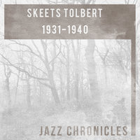 1931-1940 — Skeets Tolbert and His Gentlemen Of Swing, Taylor's Dixie Orchestra, Skeets Tolbert and His Gentlemen Of Swing, Taylor's Dixie Orchestra