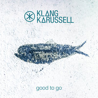 Good To Go — Klangkarussell