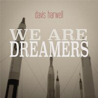 We Are Dreamers — Davis Harwell