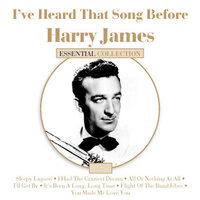 I've Heard That Song Before - Harry James — Harry James