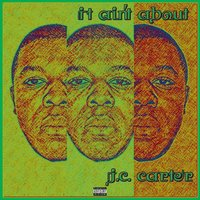 It Ain't About — J.C. Carter