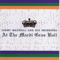 At the Mardi Gras Ball — Jimmy Maxwell and His Orchestra