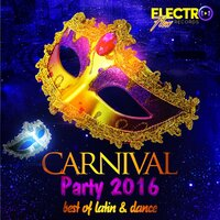 Carnival Party 2016 (Best of Latin & Dance) — сборник