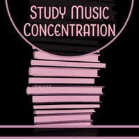 Study Music Concentration – Exam Songs, Perfect Memory, Deep Focus — Studying Music Group