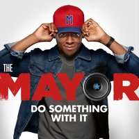 Do Something With It — The Mayor