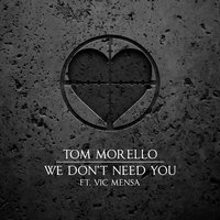 We Don't Need You — Tom Morello
