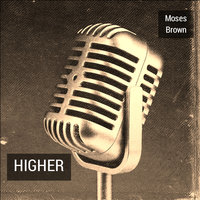 Higher — Moses Brown