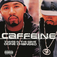 Things In The Game Done Changed — Caffeine