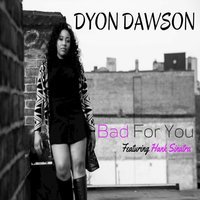 Bad for You - Single — Dyon Dawson, Dyon Dawson feat. Hank Sinatra